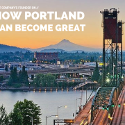 How Portland Can Become Great - IDEA District - Alan Webber - Fast Company