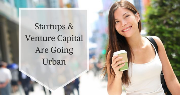 Startups and Venture Capital Are Going Urban