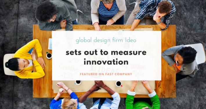 Ideo sets out to measure innovation on Fast Company Design blog as featured on the IDEA District San Diego