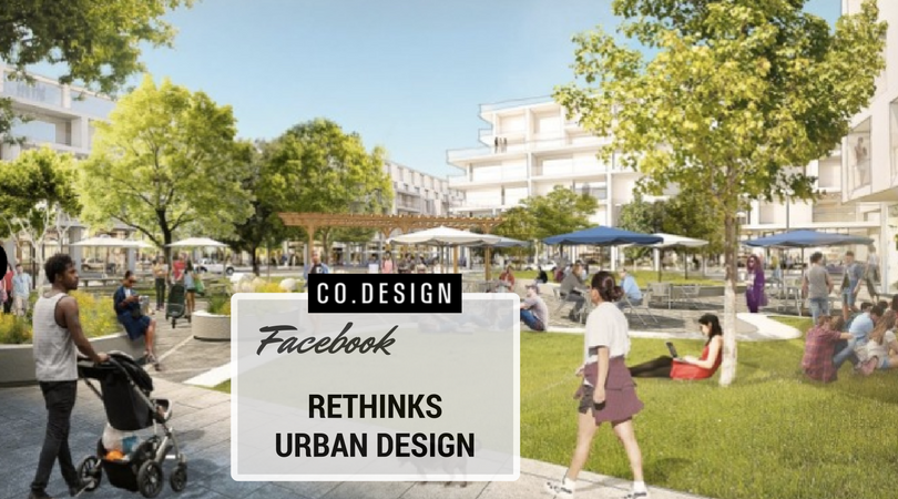 Facebook Rethinks Tech Urban Design Problems - Co Design - Fast Company Article Featured on the IDEA District - San Diego Live Work Create - Innovative tech hub